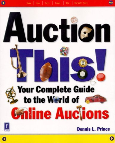 Auction This!: Your Complete Guide to the World of Online Auctions Prince, Denni
