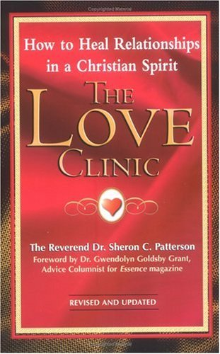 The Love Clinic: A Dynamic Pastor Shares how to Heal Relationships in a Christia