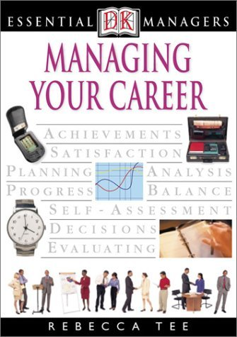 Essential Managers: Managing Your Career (Essential Managers Series) Tee, Rebecc