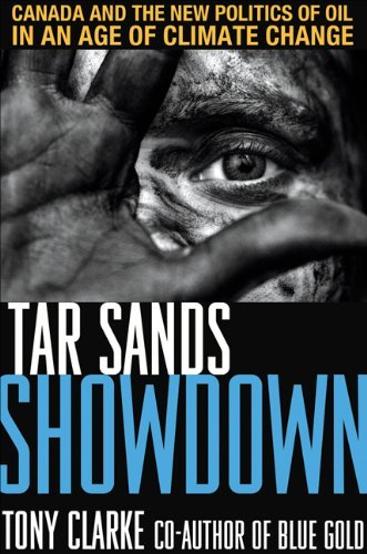 Tar Sands Showdown: Canada and the New Politics of Oil in an Age of Climate Chan