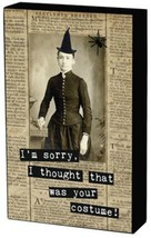 "HALLOWEEN BOX SIGN ""I'M SORRY I THOUGHT THAT WAS YOUR COSTUME!"" - $8.97"