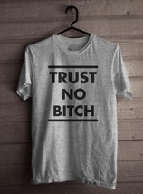 Trust No Bitch Men Tee S To 3 Xl Heather - $18.00