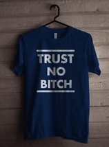 Trust No Bitch Men Tee S To 3 Xl Navy - $18.00