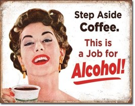 Step Aside Coffee... Job for Alcohol Metal Sign Tin New Vintage Style #2036 - $10.29