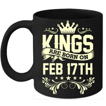 Kings Are Born On February 17th Birthday 11oz Coffee Mug Gift - $15.95