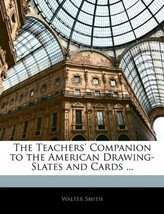 The Teachers' Companion to the American Drawing-Slates and Cards [Brand ... - $59.20