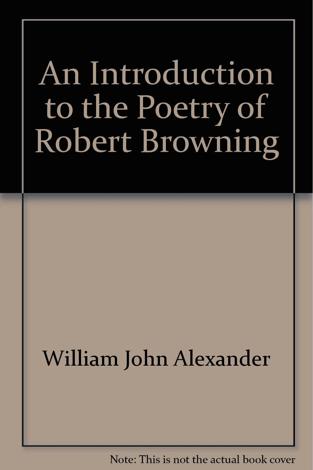 an introduction to the life of robert browning Home robert browning: poems e-text: introduction: life of browning e-text robert browning: poems introduction: life of browning robert browning was born in camberwell, london, may 7, 1812.