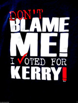 2004 KERRY EDWARDS Political DON'T BLAME ME I VOTED FOR KERRY Shirt (Siz... - $19.67