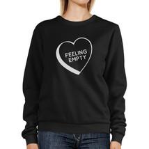 Feeling Empty Heart Black Sweatshirt Funny Quote Graphic Round Neck - $20.99+