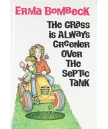 The Grass Is Always Greener over the Septic Tank [Sep 01, 1976] Bombeck,... - $2.47