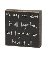Primitive Wood Box Sign- CS-6272 We might not have it all together, but ... - $10.95
