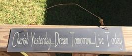 505-65333- Primitive Sign Cherish Yesterday...Dream Tomorrow...Live Today   - $3.95