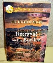 Betrayal on the Border Jill Elizabeth Nelson(Love Inspired Large Print S... - $3.00
