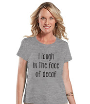 Coffee Lovers Gift - Funny Coffee Shirt - I Laugh In The Face of Decaf -... - $18.00