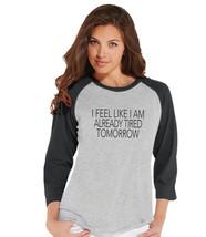 I Feel Like I'm Already Tired Tomorrow - Womens Grey Raglan T-shirt - Hu... - $21.00