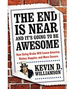 The End Is Near and It's Going to Be Awesome: How Going Broke Will Leave... - $11.87