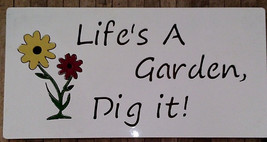 Life's A Garden, Dig it! metal sign - $50.00