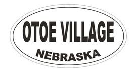 Otoe Village Nebraska Bumper Sticker or Helmet Sticker D5370 Oval - $1.39+