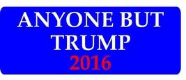 Anyone but Trump 2016 Political 3x8 Anti Trump Magnet Decal Car E-3 - $6.99