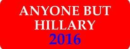 Anyone but Hillary 2016 Political 3x8 Anti Hillary Magnet Decal Car E-11 - $6.99