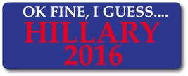 OK Fine, I Guess... Hillary 2016 Funny Political Democrat Car and Truck ... - $6.99
