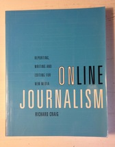 Online Journalism Reporting Writing and Editing for New Media by Richard Craig