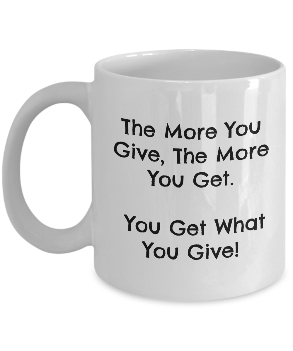 Give & Get Coffee Mug Cup 11 oz. Never Fade