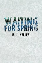 Waiting For Spring [Paperback] [May 10, 2011] R.J. Keller
