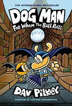 Dog Man: For Whom the Ball Rolls: From the Creator of Captain Underpants Dog Man