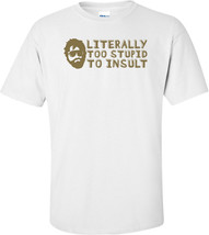 Literally Too Stupid To Insult - The Hangover T-shirt - $14.84+