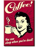 Refrigerator Magnet Coffee You Can Sleep When You're Dead - $3.25