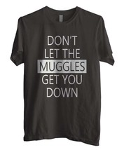 Don't let the muggles get you down Men Tee S to 3XL CHARCOAL - $18.00