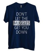 Don't let the muggles get you down Men Tee S to 3XL Navy - $18.00