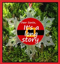 Dear Santa Its A Long Story Christmas Ornament - Snowflake - Humor - Novelty - $12.95
