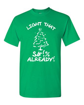 Light That SH!T Already Christmas Tree Light That Tree Men's Tee Shirt 1535 - $9.85+