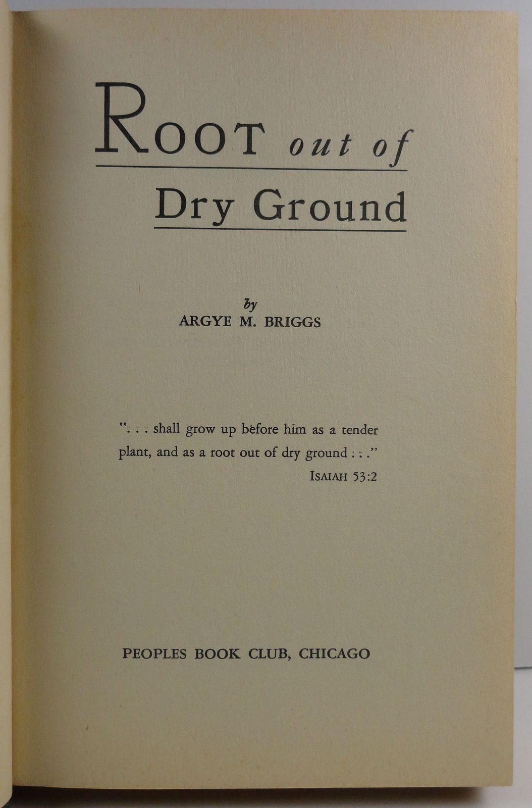 Root out of Dry Ground by Argye M. Briggs 1948 HC/DJ