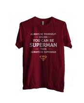 Always be yourself unless you can be superman  Men Tee S to 3XL maroon - $18.00