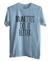 Brunettes Do It Better quotes t-shirt Men Tee S to 3XL LIGHT BLUE - $18.00