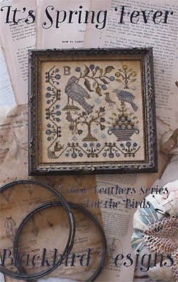 It's Spring Fever #1 Loose Feathers For the Birds cross stitch Blackbird Designs