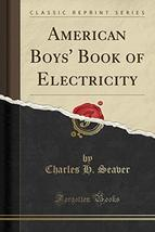 American Boys' Book of Electricity (Classic Reprint) [Paperback] Seaver,... - $65.34