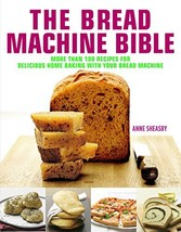 The Bread Machine Bible: More Than 100 Recipes for Delicious Home Baking with Yo image 2