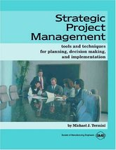 Strategic Project Management: Tools and Techniques for Planning, Decision Making