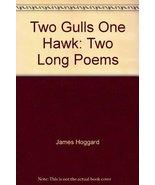 Two Gulls, One Hawk: Two Long Poems [Paperback] [Jan 01, 1983] HOGGARD, ... - $4.05
