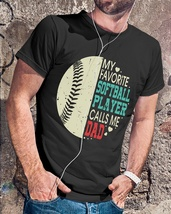My Favorite Softball Player Calls Me Dad Tshirt Men Black Fathers Day Gift - $18.00+