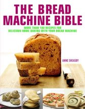 The Bread Machine Bible: More Than 100 Recipes for Delicious Home Baking with Yo image 1