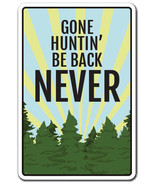 GONE HUNTIN' BE BACK NEVER Novelty Sign season outdoors animal ammo gift - $7.90