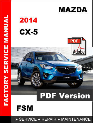 MAZDA 2014 CX-5 CX5 FACTORY OEM SERVICE REPAIR WORKSHOP MAINTENANCE FSM MANUAL