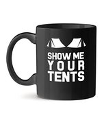 Show me Your Tents Office Unique Gift Tea Coffee Black Mug 11OZ - $18.57