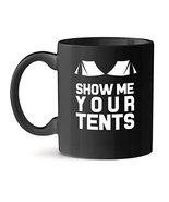 Show me Your Tents Office Unique Gift Tea Coffee Black Mug 11OZ - $18.57