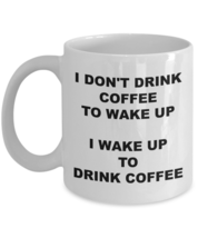 I Wake Up To Drink Coffee-BIRTHDAY GIFT FOR MOM DAD BOYFRIEND GIRLFRIEND... - $14.50